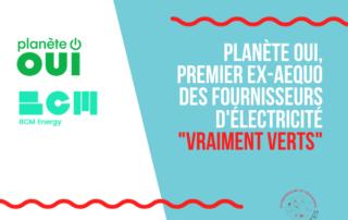 """Planète OUI, marque BCM Energy, se classe 1er fournisseur d'électricité """"vraiment verts"""""""