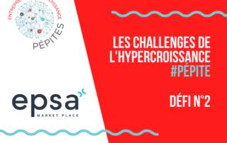 Défi Epsa - Les challenges de l'hypercroissance #Pépites